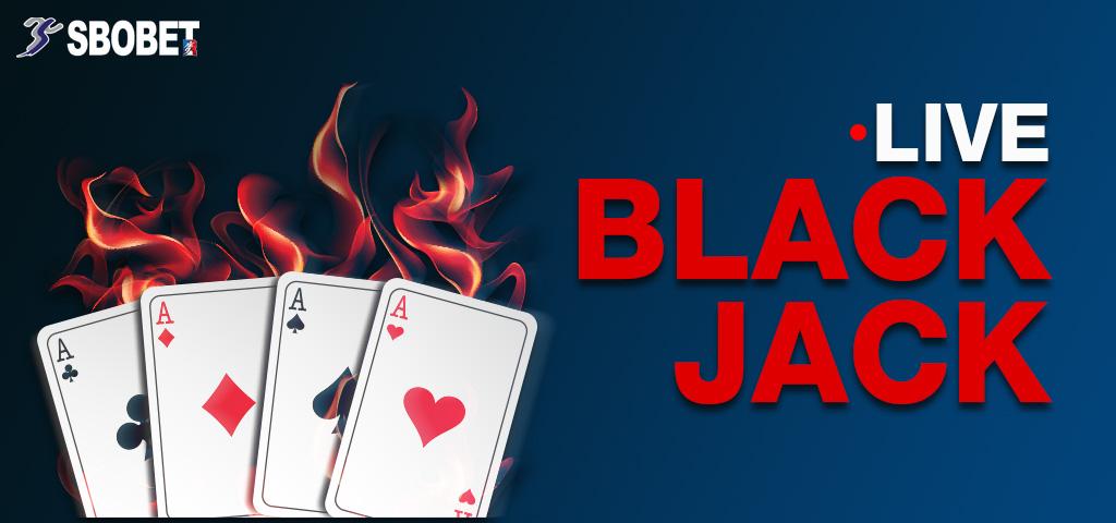 LIVE BLACKJACK การเดิมพันไพ่แบล็คแจ็คออนไลน์ที่จั่วไพ่ไห้ได้ 21 แต้ม