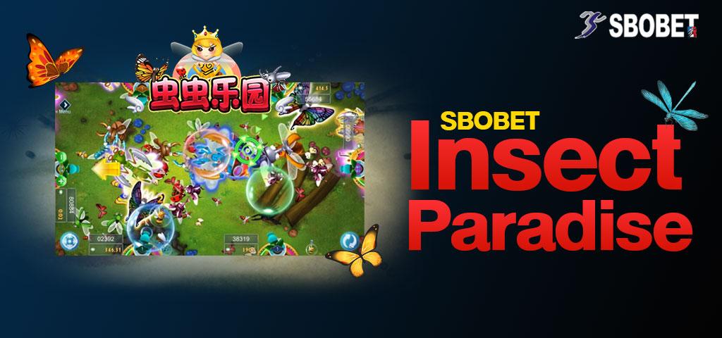 เกมส์ยิงแมลงออนไลน์ INSECT PARADISE SBOBET เกมส์ที่เล่ยง่าย ภาพสวย