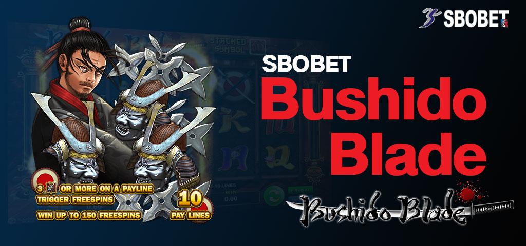 BUSHIDO BLADE SBOBET เกมสล็อตนักดาบซามูไรที่มีคุณภาพที่สุด