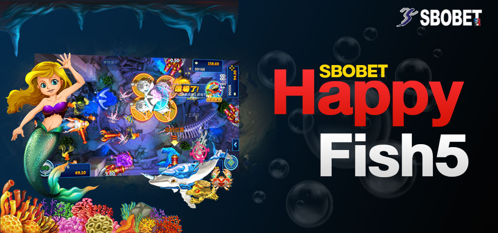 HAPPY FISH 5 SBOBET เกมยิงปลาที่มีภาพสวยอย่างมาก โบนัสดีอีกด้วย