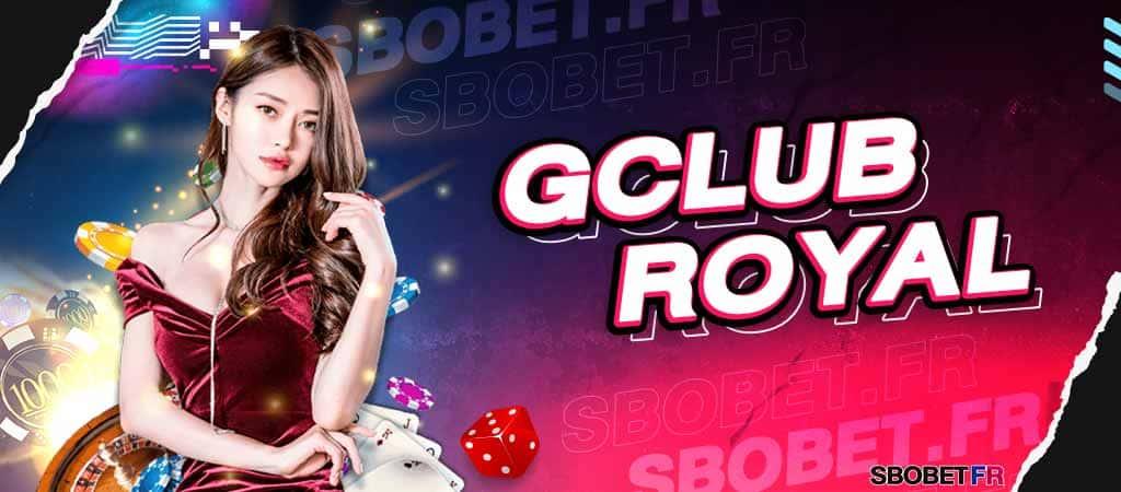 GCLUB ROYAL SBOBET ค่ายคาสิโนน่าเล่นระดับตำนานที่เดิมพันได้บนสโบเบ็ต